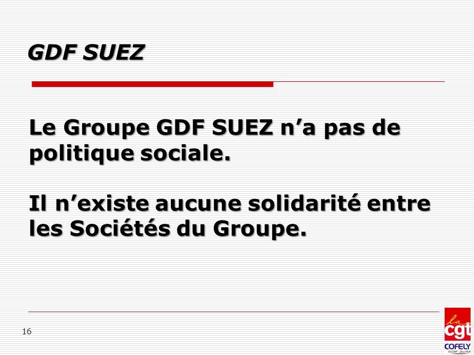 GDF SUEZ Le Groupe GDF SUEZ n'a pas de politique sociale.