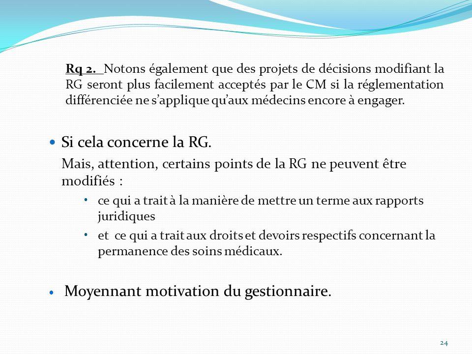 Rq 2. Notons également que des projets de décisions modifiant la RG seront plus facilement acceptés par le CM si la réglementation différenciée ne s'applique qu'aux médecins encore à engager.