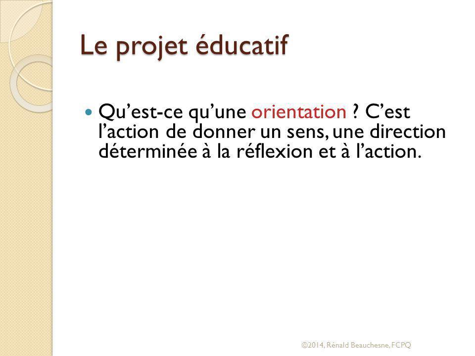 Le projet éducatif Qu'est-ce qu'une orientation C'est l'action de donner un sens, une direction déterminée à la réflexion et à l'action.