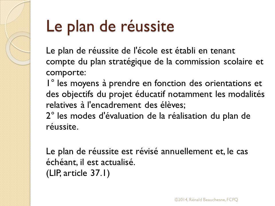 Le plan de réussite Le plan de réussite de l école est établi en tenant compte du plan stratégique de la commission scolaire et comporte: