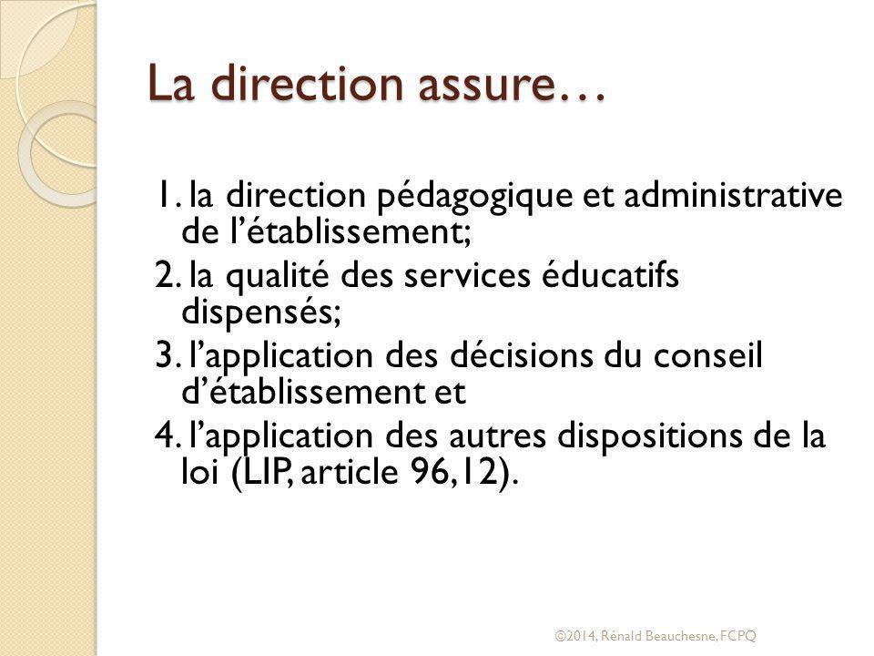 La direction assure… 1. la direction pédagogique et administrative de l'établissement; 2. la qualité des services éducatifs dispensés;