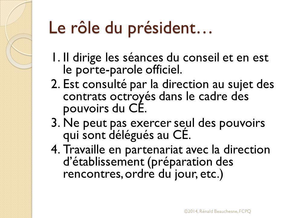 Le rôle du président… Il dirige les séances du conseil et en est le porte-parole officiel.