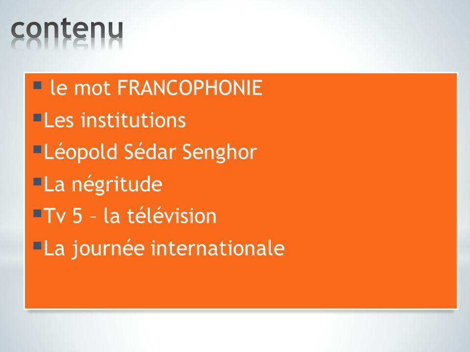 contenu le mot FRANCOPHONIE Les institutions Léopold Sédar Senghor