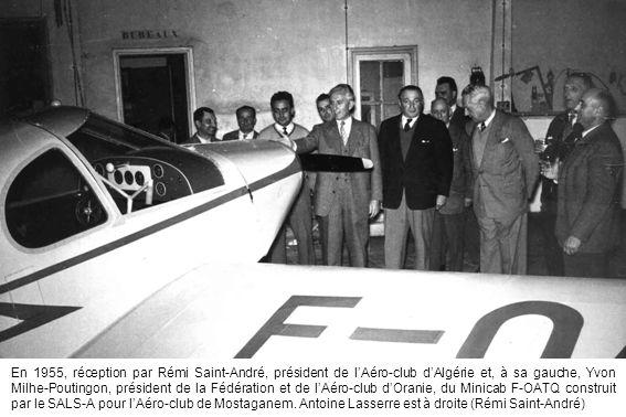 En 1955, réception par Rémi Saint-André, président de l'Aéro-club d'Algérie et, à sa gauche, Yvon Milhe-Poutingon, président de la Fédération et de l'Aéro-club d'Oranie, du Minicab F-OATQ construit par le SALS-A pour l'Aéro-club de Mostaganem.