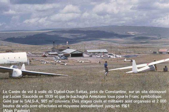 Le Centre de vol à voile du Djebel-Oum-Settas, près de Constantine, sur un site découvert par Lucien Saucède en 1939 et que le bachagha Ameziane loue pour le Franc symbolique.