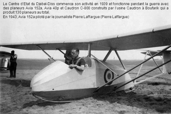 Le Centre d'Etat du Djebel-Diss commence son activité en 1939 et fonctionne pendant la guerre avec des planeurs Avia 152a, Avia 40p et Caudron C-800 construits par l'usine Caudron à Boufarik qui a produit 130 planeurs au total.