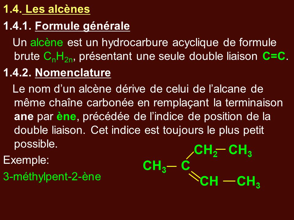 CH2 CH3 CH3 C CH CH3 1.4. Les alcènes 1.4.1. Formule générale