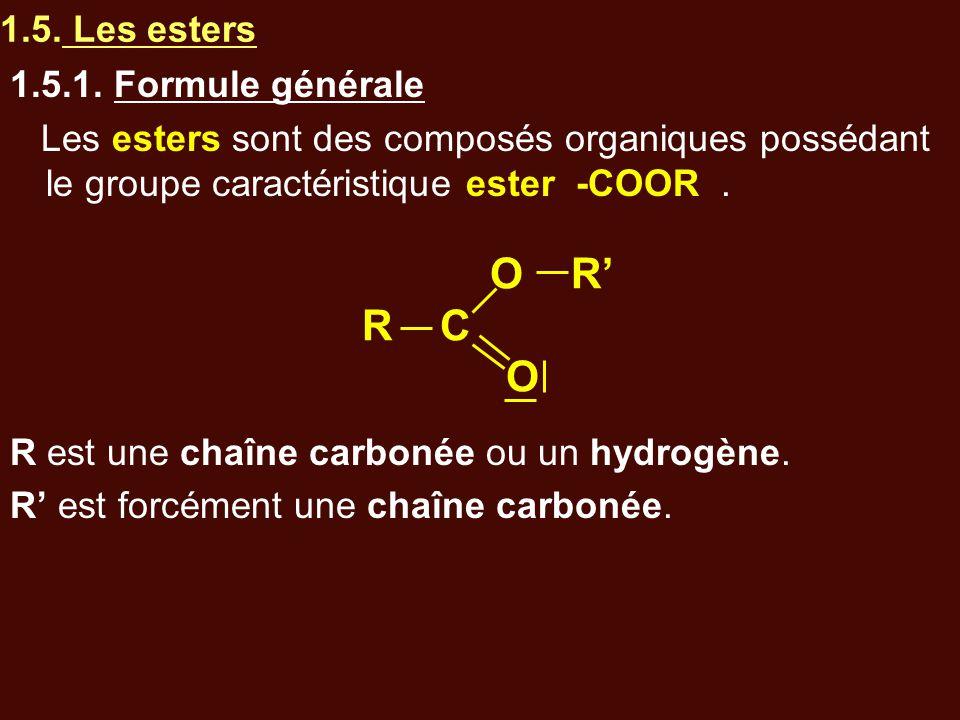 O R' R C O 1.5. Les esters 1.5.1. Formule générale