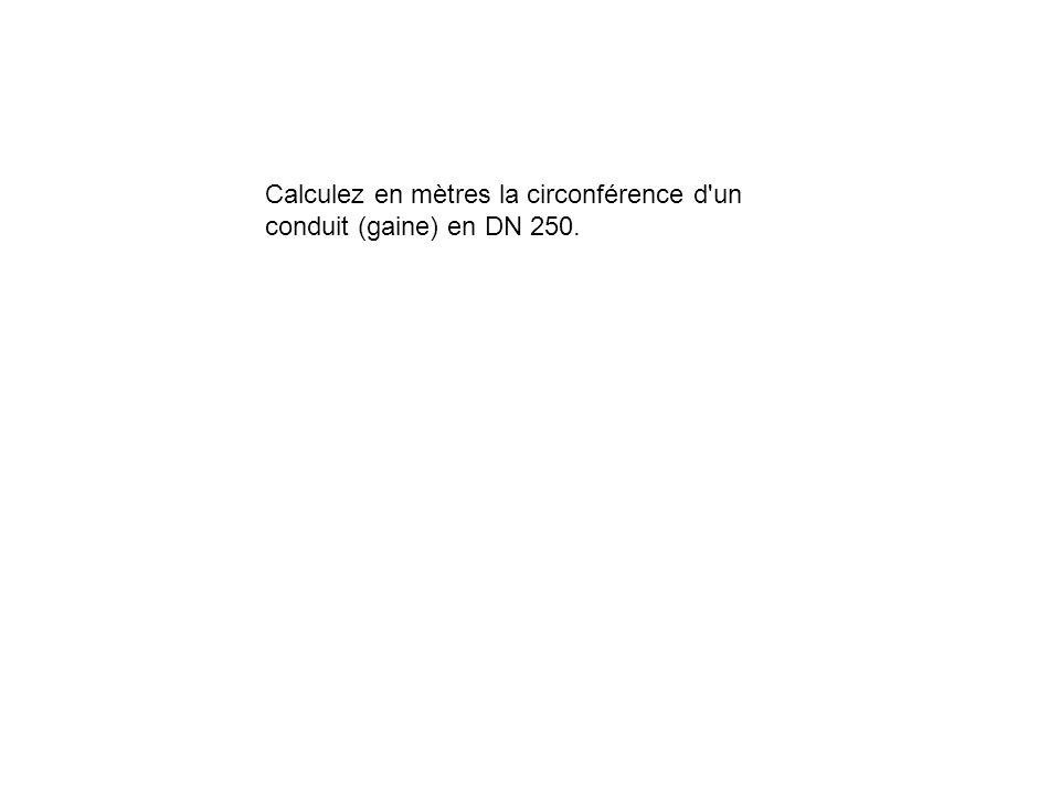 Calculez en mètres la circonférence d un conduit (gaine) en DN 250.