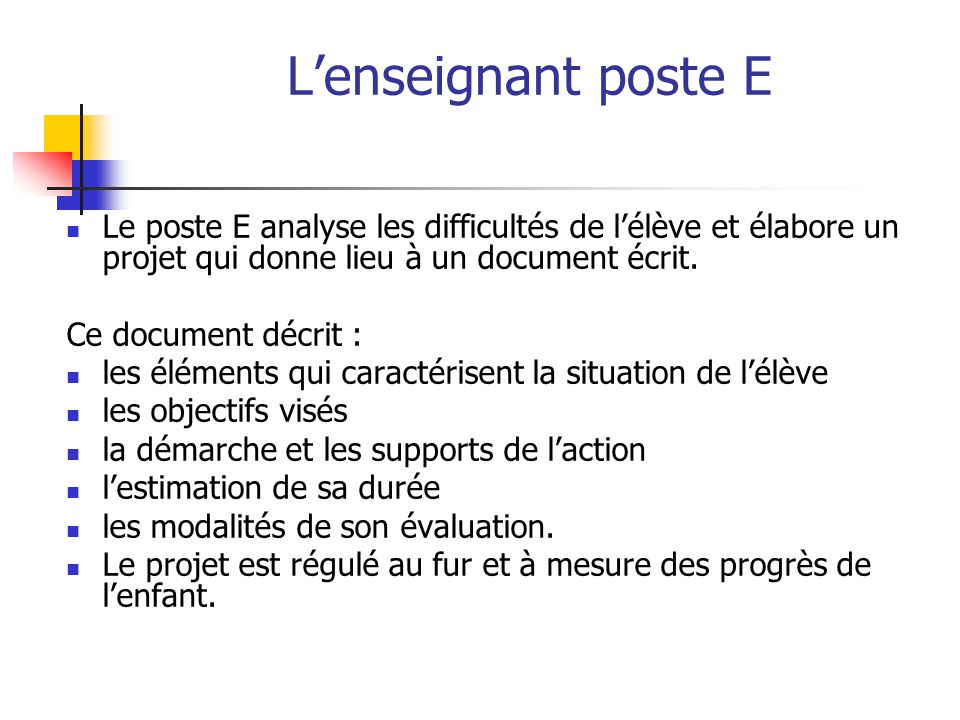 L'enseignant poste E Le poste E analyse les difficultés de l'élève et élabore un projet qui donne lieu à un document écrit.