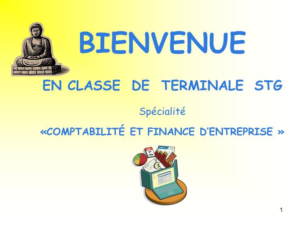 BIENVENUE EN CLASSE DE TERMINALE STG Spécialité «COMPTABILITÉ ET FINANCE D'ENTREPRISE »