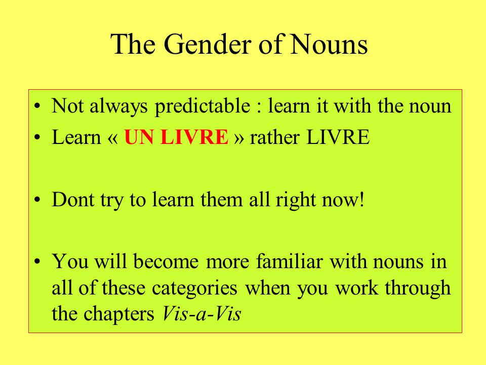 The Gender of Nouns Not always predictable : learn it with the noun