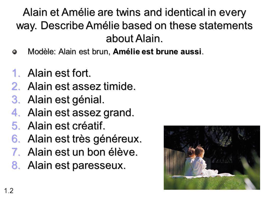 Alain est très généreux. Alain est un bon élève. Alain est paresseux.