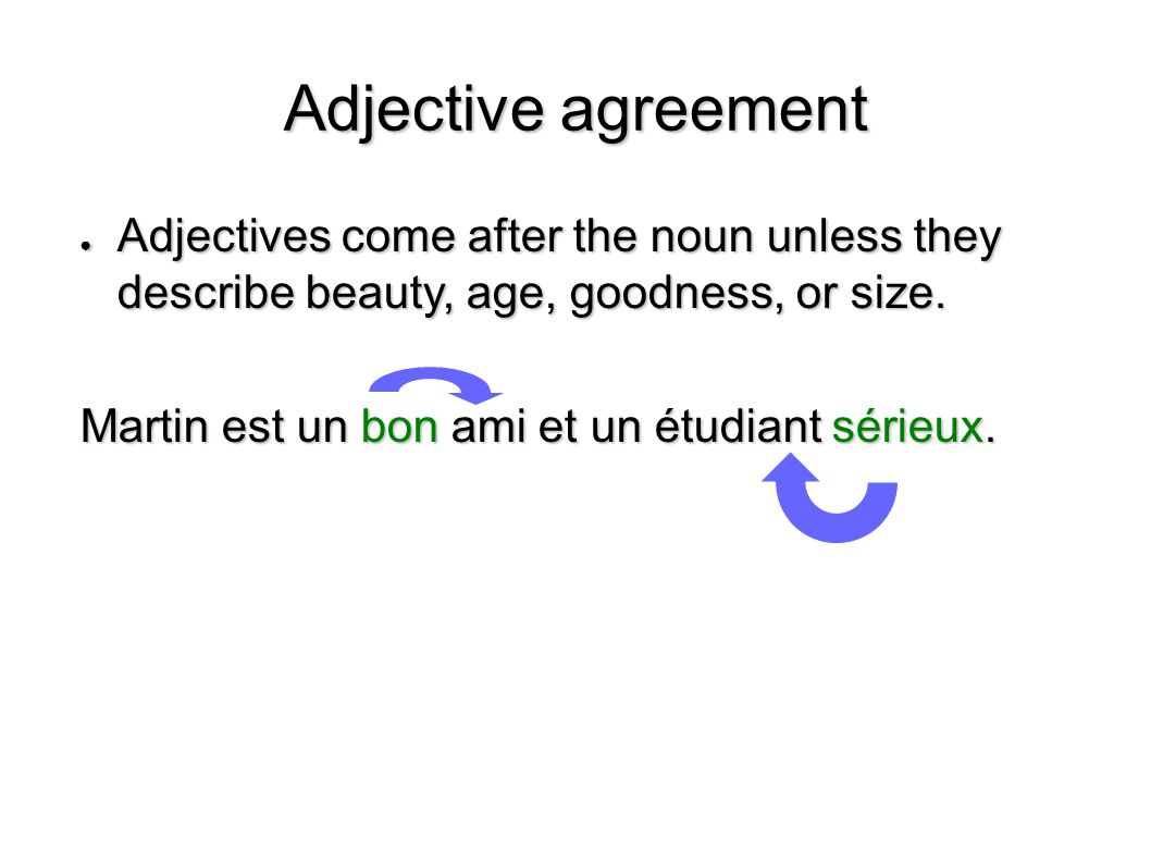 Adjective agreement Adjectives come after the noun unless they describe beauty, age, goodness, or size.