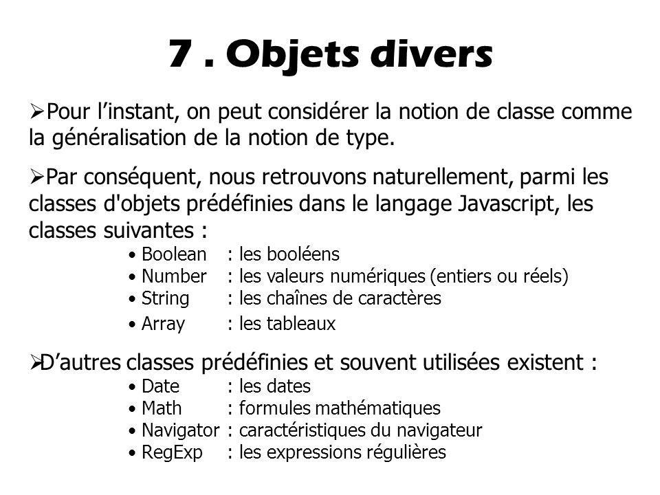 7 . Objets divers Pour l'instant, on peut considérer la notion de classe comme la généralisation de la notion de type.