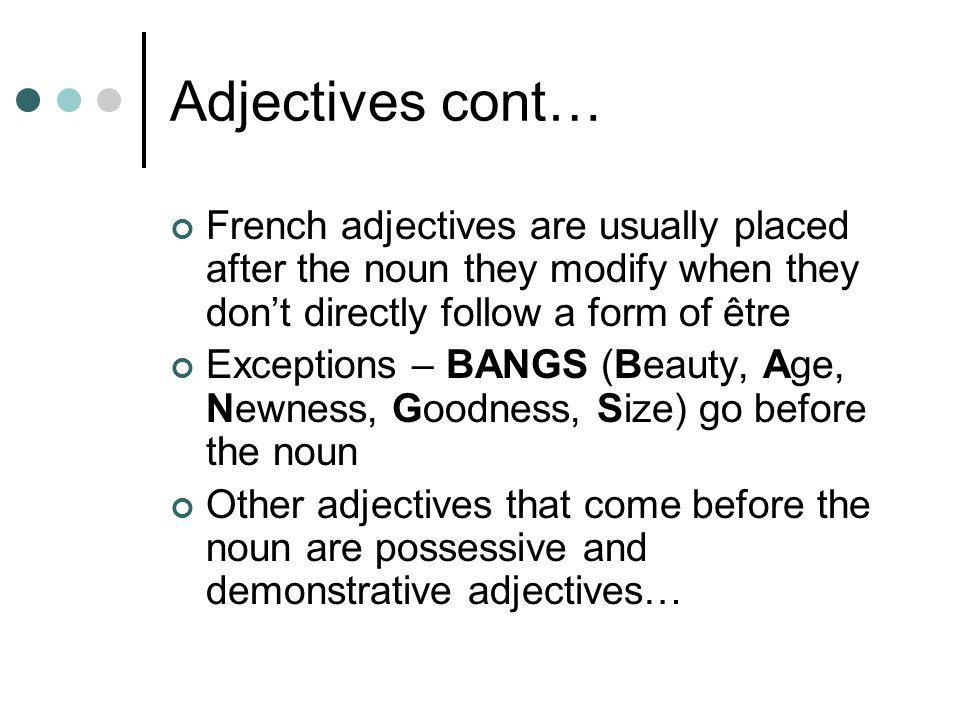 Adjectives cont… French adjectives are usually placed after the noun they modify when they don't directly follow a form of être.