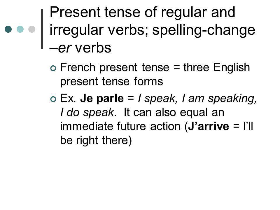 Present tense of regular and irregular verbs; spelling-change –er verbs