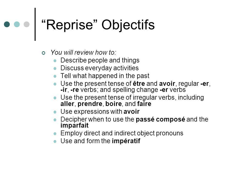Reprise Objectifs You will review how to: Describe people and things