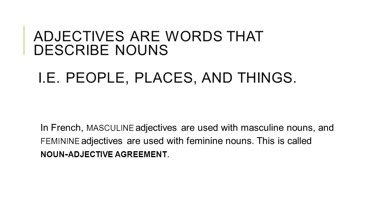 ADJECTIVES are words that describe nouns i. e