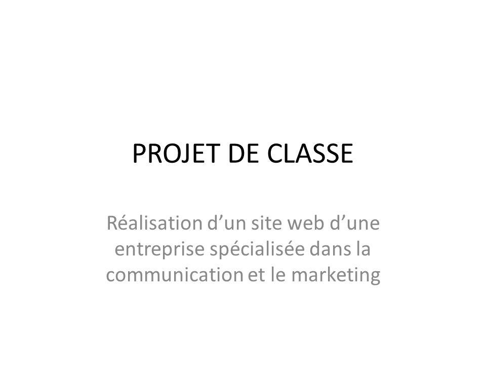 PROJET DE CLASSE Réalisation d'un site web d'une entreprise spécialisée dans la communication et le marketing.