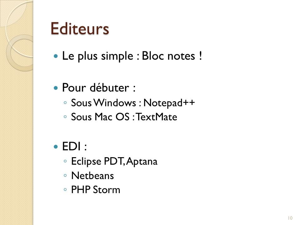 Editeurs Le plus simple : Bloc notes ! Pour débuter : EDI :