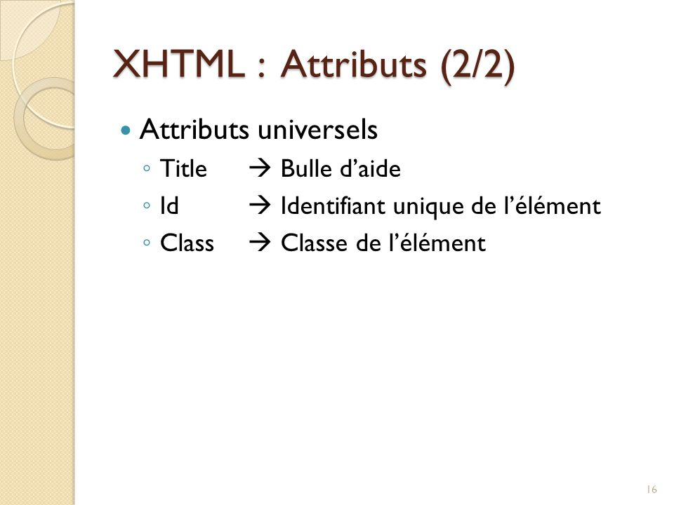 XHTML : Attributs (2/2) Attributs universels Title  Bulle d'aide