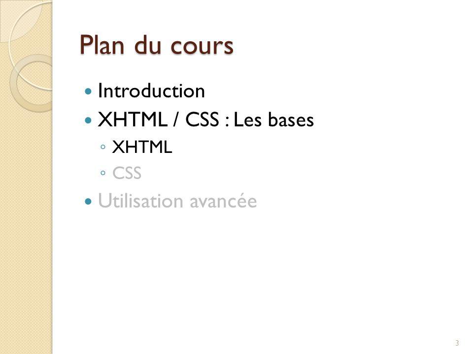 Plan du cours Introduction XHTML / CSS : Les bases Utilisation avancée
