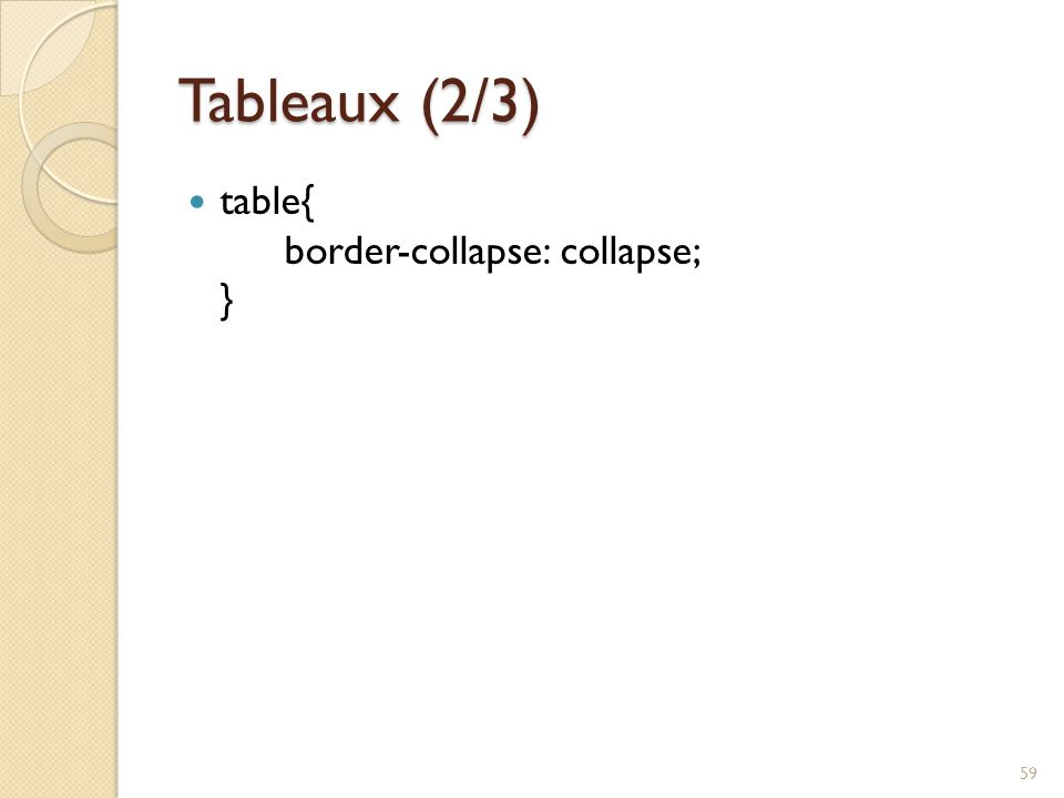 Tableaux (2/3) table{ border-collapse: collapse; }