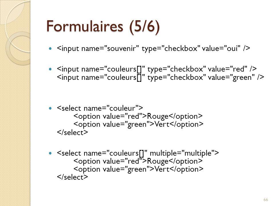 Formulaires (5/6) <input name= souvenir type= checkbox value= oui />