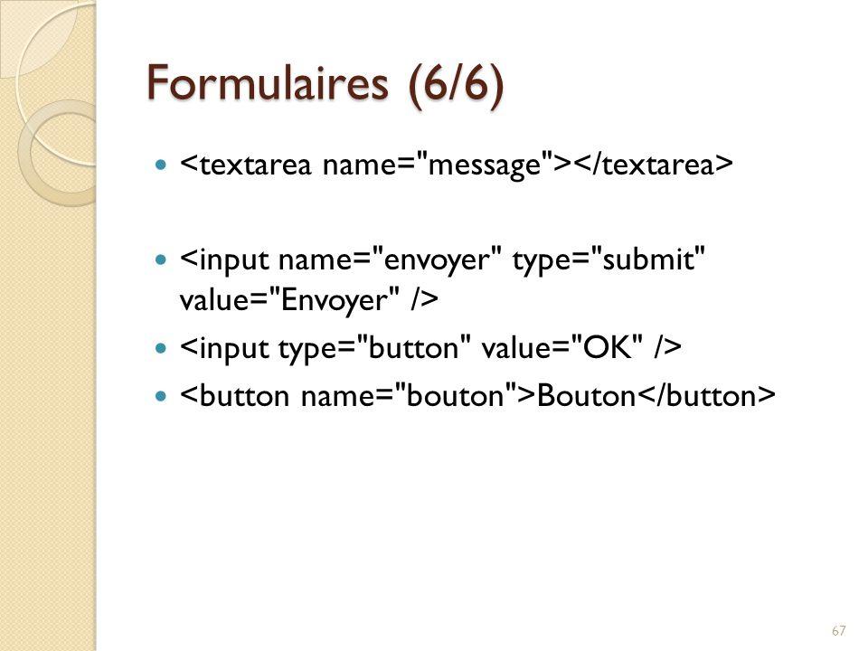 Formulaires (6/6) <textarea name= message ></textarea>
