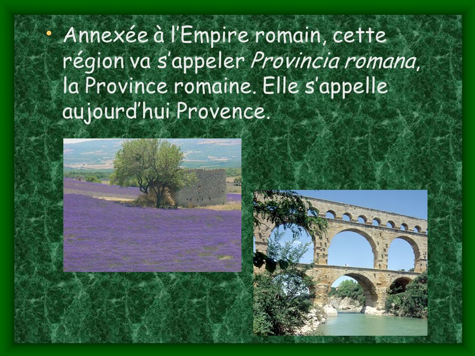 Annexée à l'Empire romain, cette région va s'appeler Provincia romana, la Province romaine.