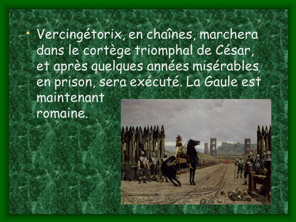 Vercingétorix, en chaînes, marchera dans le cortège triomphal de César, et après quelques années misérables en prison, sera exécuté.