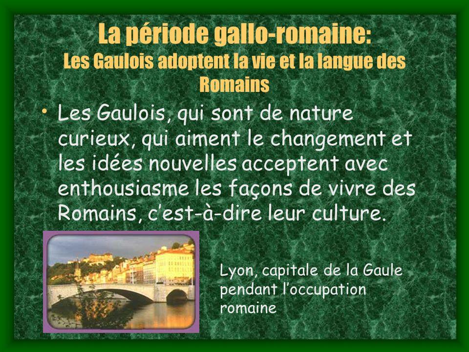 La période gallo-romaine: Les Gaulois adoptent la vie et la langue des Romains