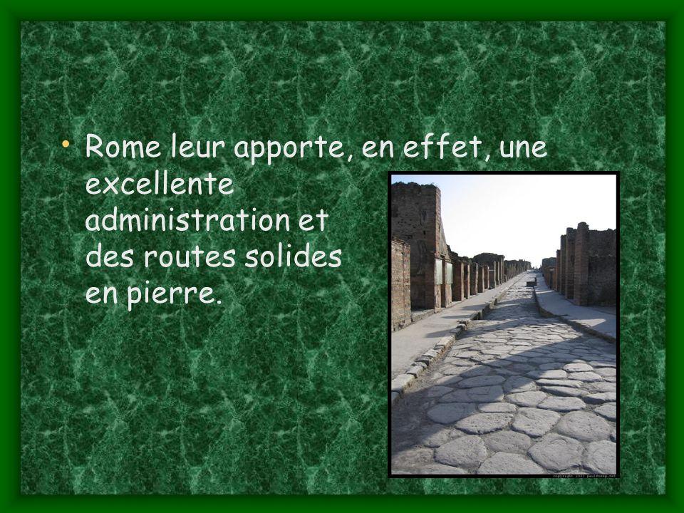 Rome leur apporte, en effet, une excellente administration et des routes solides en pierre.