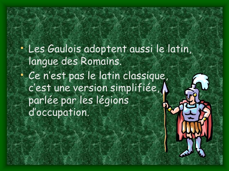 Les Gaulois adoptent aussi le latin, langue des Romains.