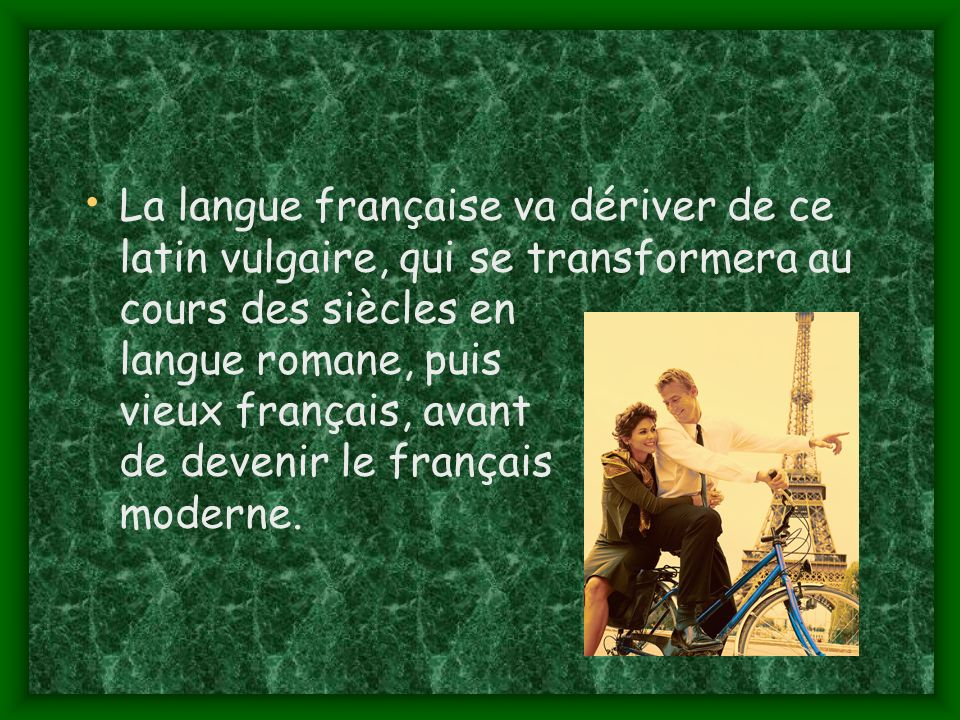 La langue française va dériver de ce latin vulgaire, qui se transformera au cours des siècles en langue romane, puis vieux français, avant de devenir le français moderne.