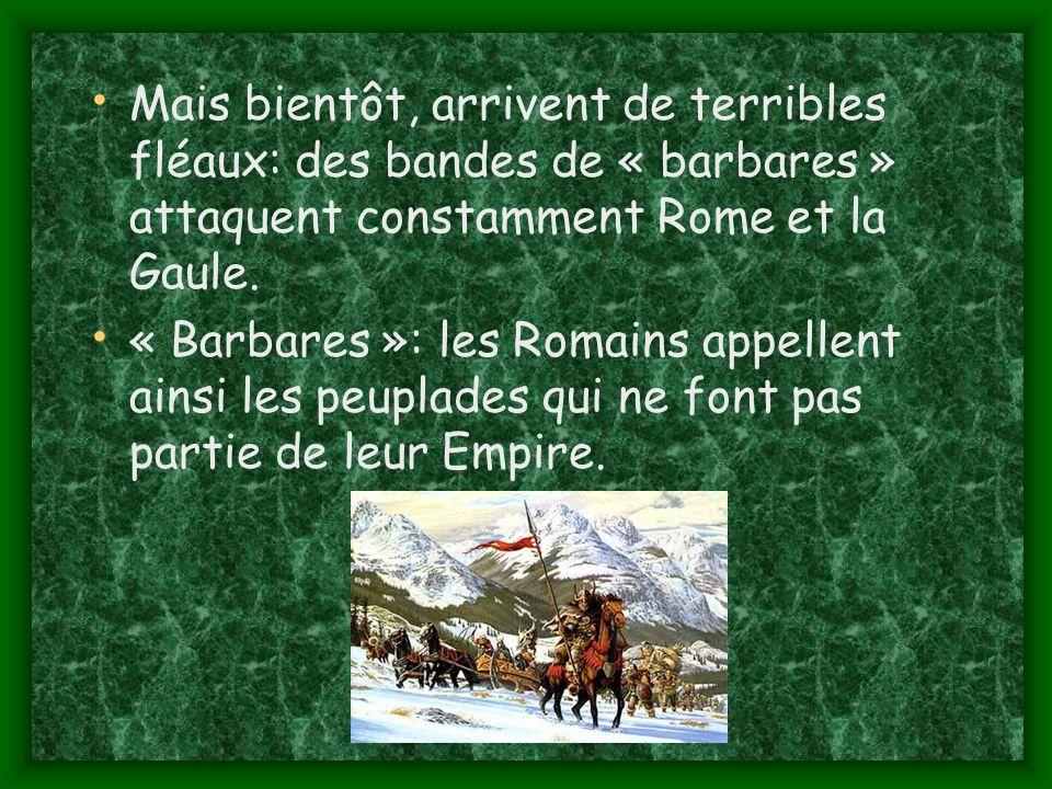 Mais bientôt, arrivent de terribles fléaux: des bandes de « barbares » attaquent constamment Rome et la Gaule.