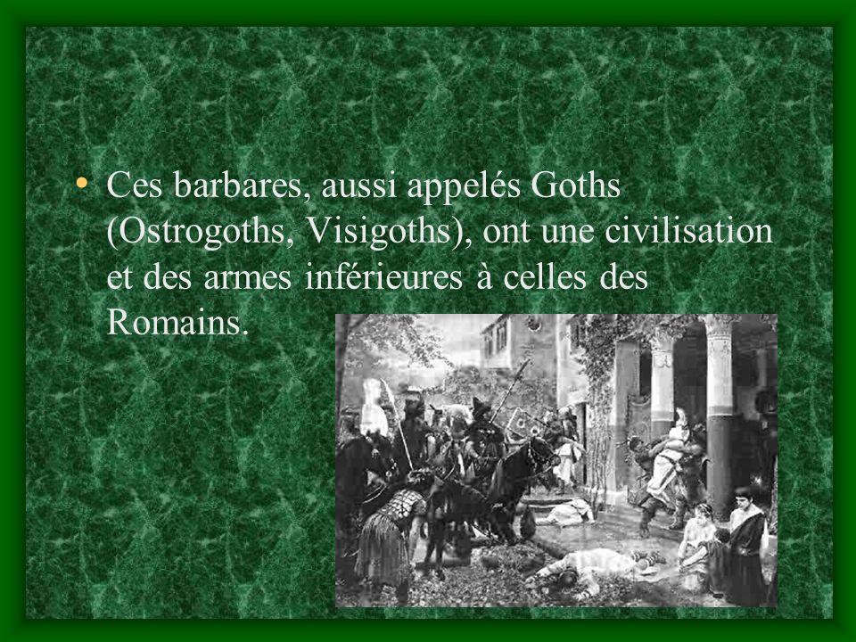 Ces barbares, aussi appelés Goths (Ostrogoths, Visigoths), ont une civilisation et des armes inférieures à celles des Romains.