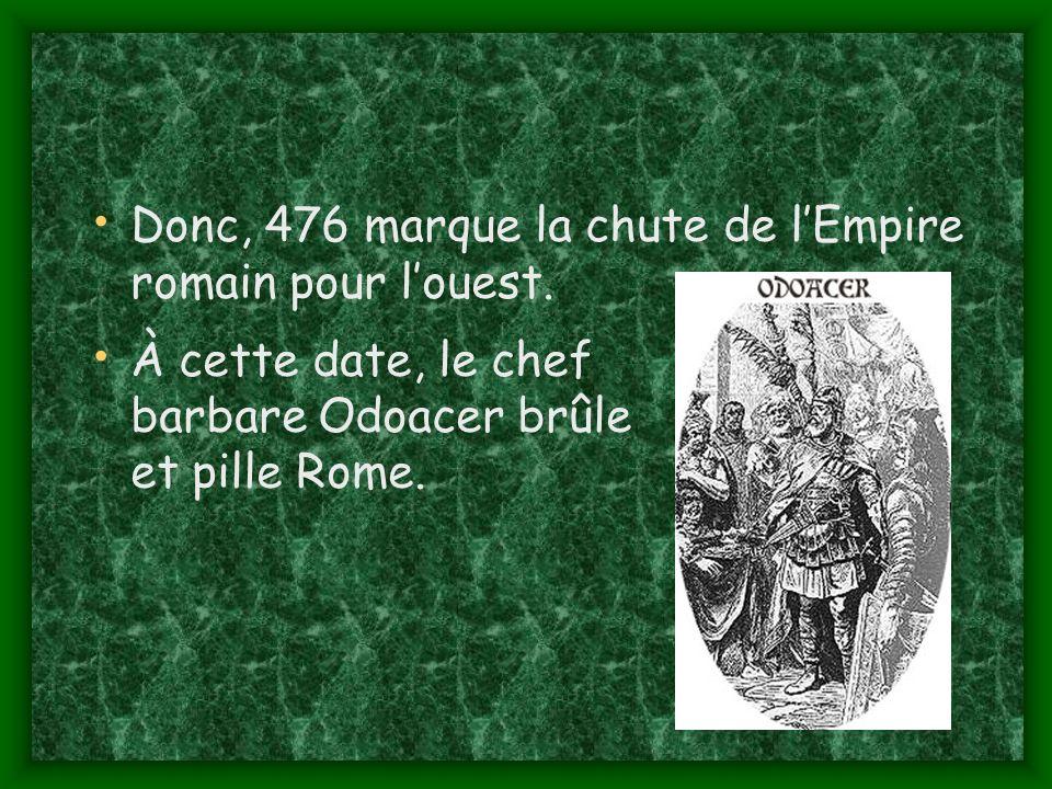Donc, 476 marque la chute de l'Empire romain pour l'ouest.
