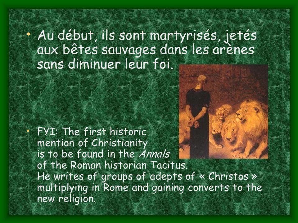 Au début, ils sont martyrisés, jetés aux bêtes sauvages dans les arènes sans diminuer leur foi.