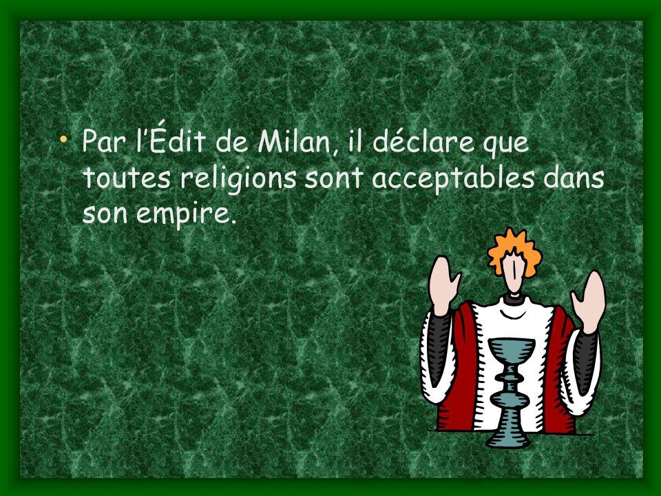 Par l'Édit de Milan, il déclare que toutes religions sont acceptables dans son empire.