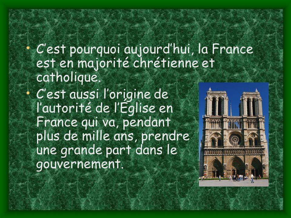 C'est pourquoi aujourd'hui, la France est en majorité chrétienne et catholique.