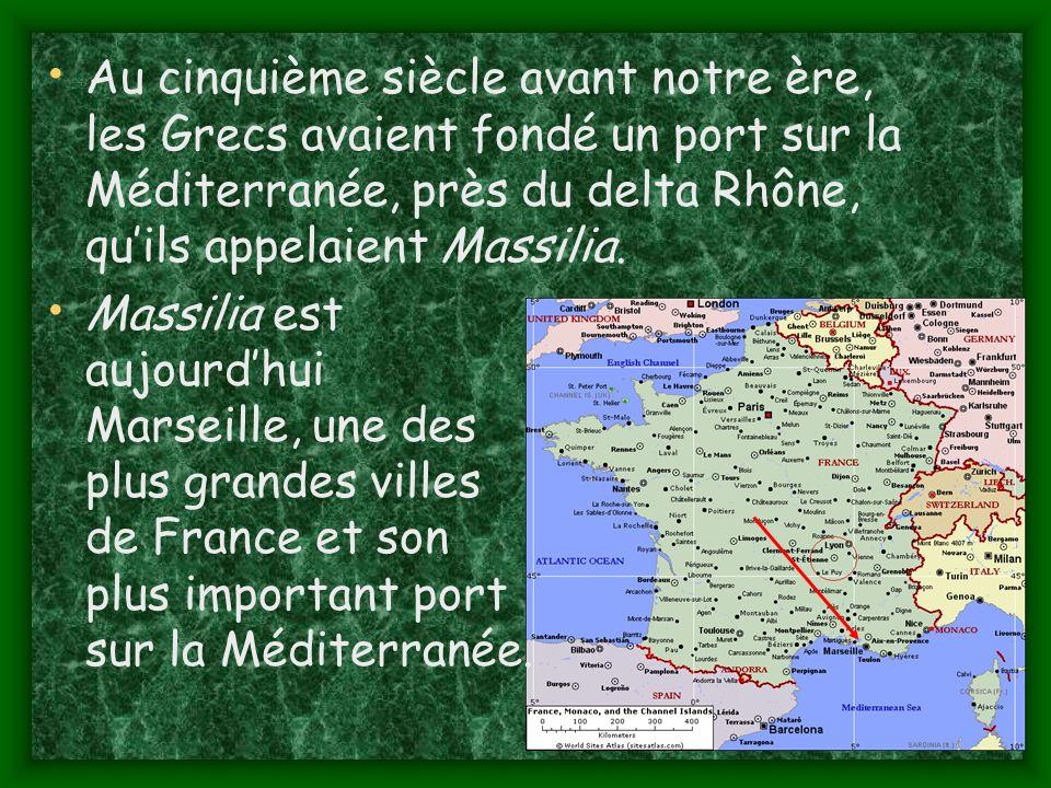 Au cinquième siècle avant notre ère, les Grecs avaient fondé un port sur la Méditerranée, près du delta Rhône, qu'ils appelaient Massilia.