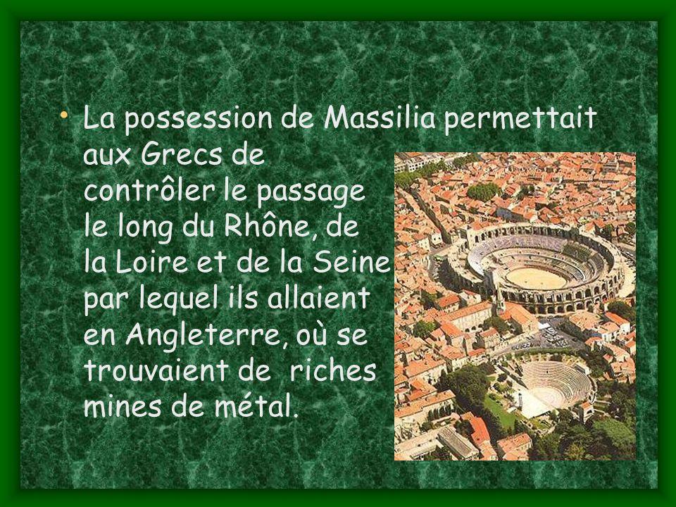 La possession de Massilia permettait aux Grecs de contrôler le passage le long du Rhône, de la Loire et de la Seine, par lequel ils allaient en Angleterre, où se trouvaient de riches mines de métal.