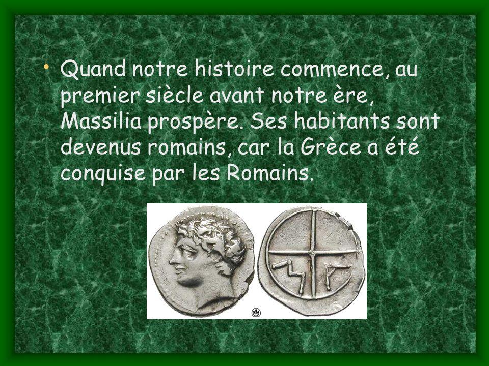 Quand notre histoire commence, au premier siècle avant notre ère, Massilia prospère.