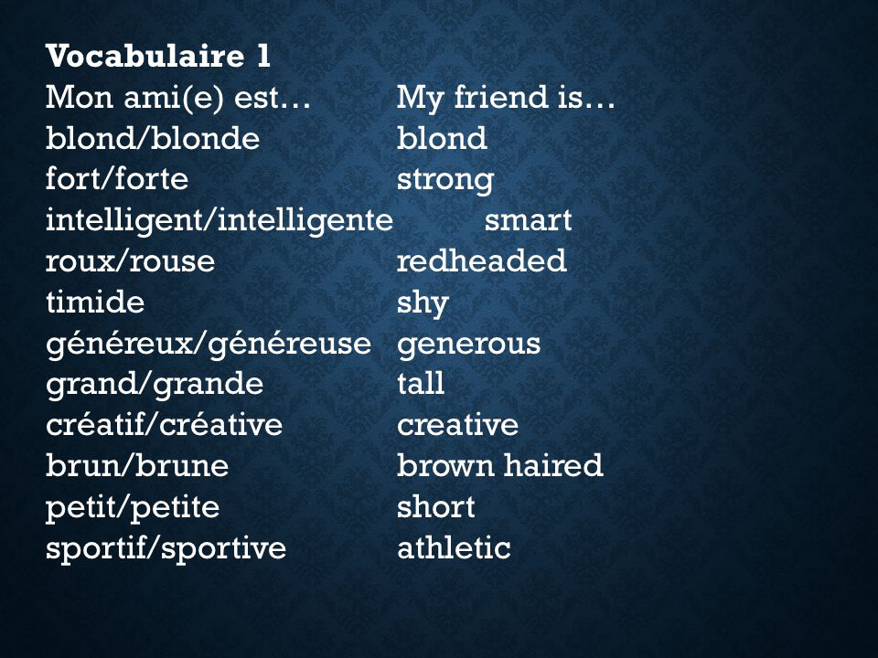 Vocabulaire 1 Mon ami(e) est… My friend is… blond/blonde blond. fort/forte strong. intelligent/intelligente smart.