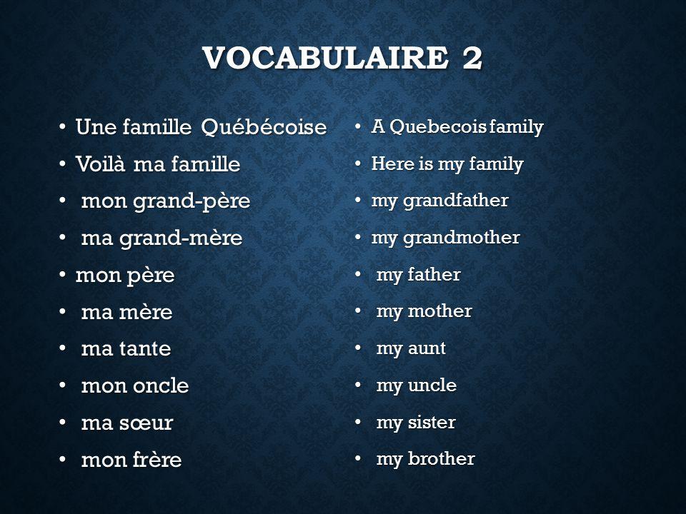 Vocabulaire 2 Une famille Québécoise Voilà ma famille mon grand-père