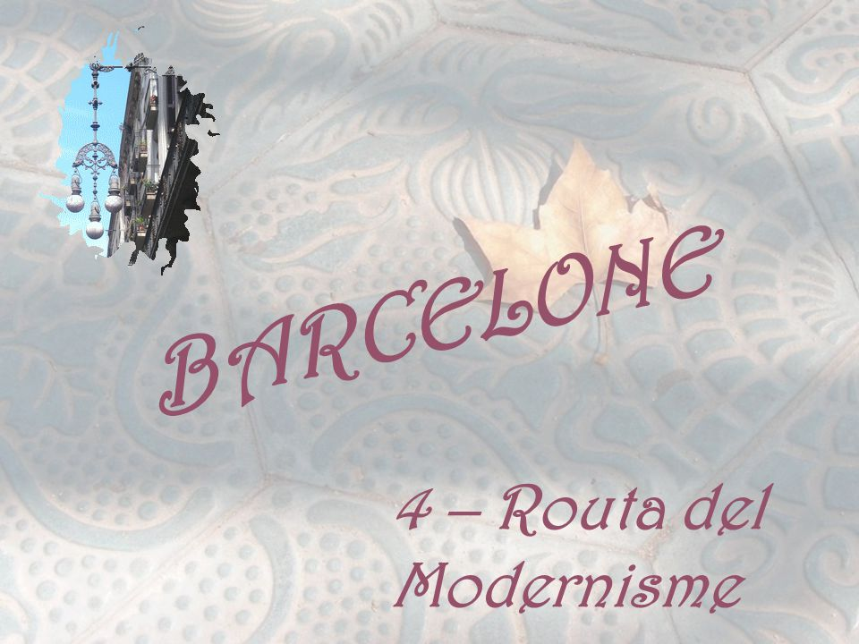 BARCELONE 4 – Routa del Modernisme