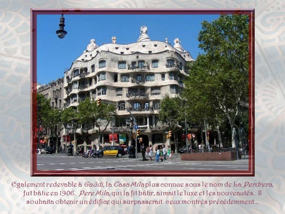 Egalement redevable à Gaüdi, la Casa Mila plus connue sous le nom de La Perdrera, fut bâtie en 1906.