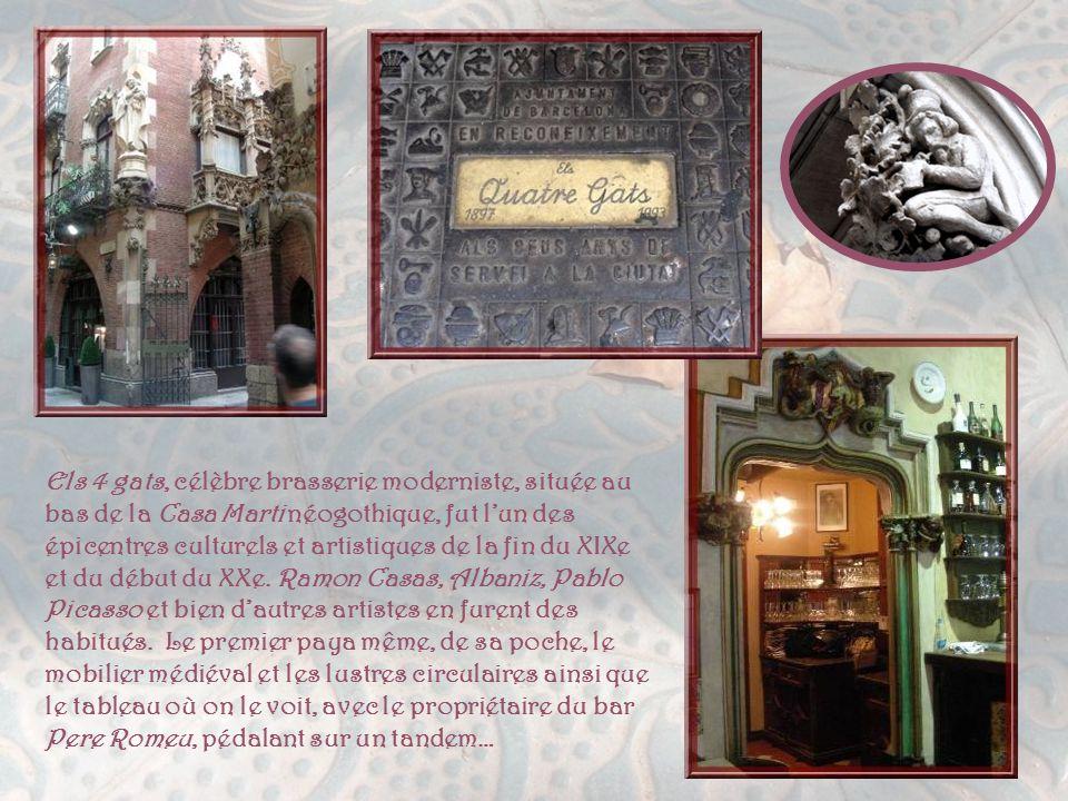 Els 4 gats, célèbre brasserie moderniste, située au bas de la Casa Marti néogothique, fut l'un des épicentres culturels et artistiques de la fin du XIXe et du début du XXe.